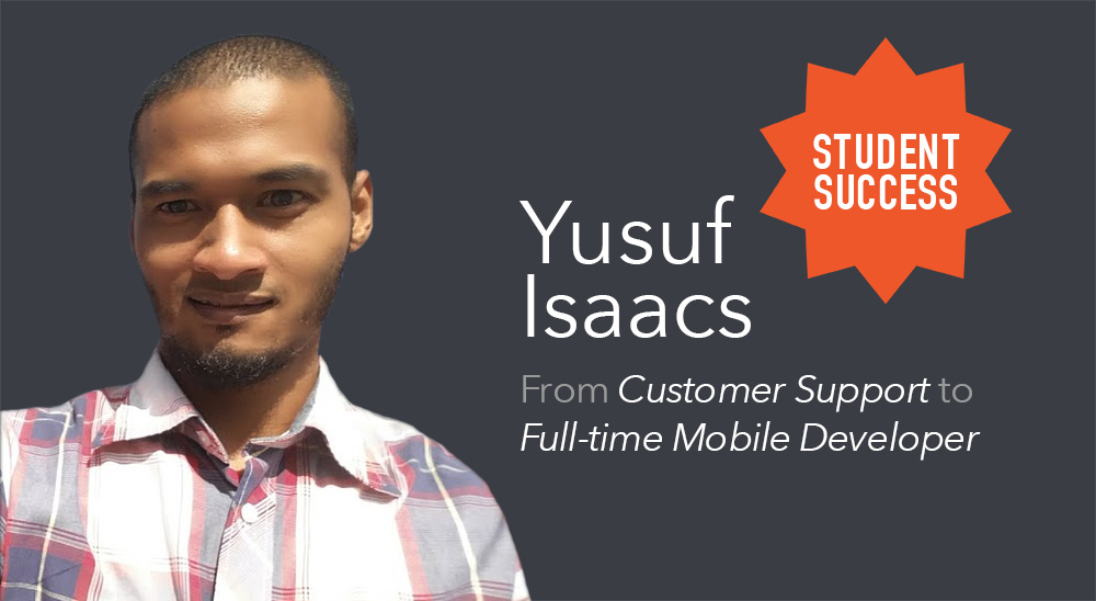 Yusuf Isaacs – From Customer Support to Full-Time Mobile Developer